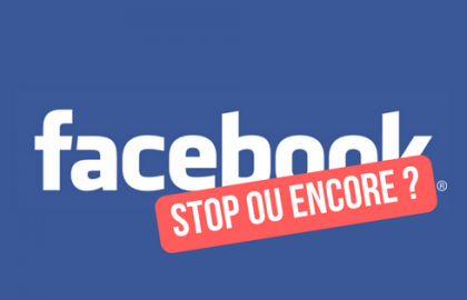 Facebook STOP OU ENCORE ?