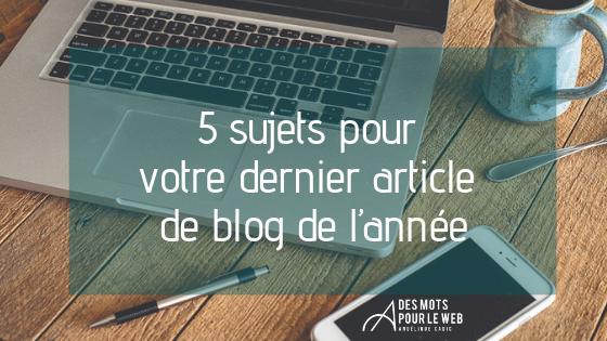 5 sujets pour votre dernier article de blog de l'année