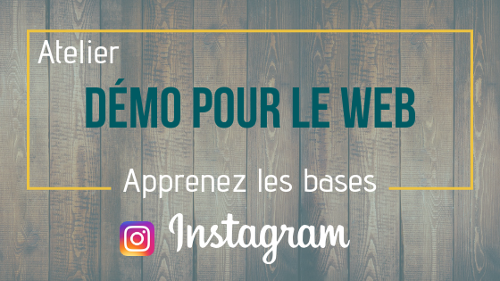 Atelier «Démo pour le web» spécial Instagram