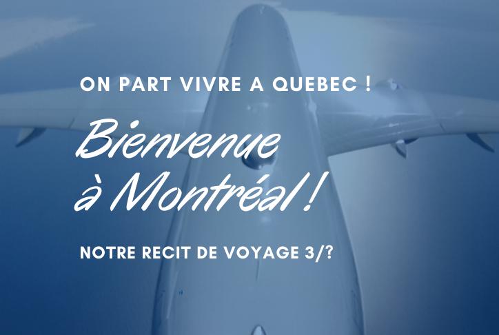 Bienvenue à Montréal ! Notre récit de voyage 3ème partie